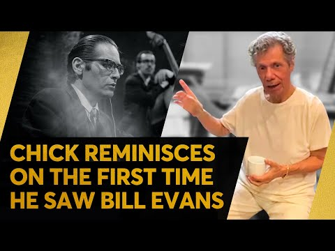 Chick on the First Time He Saw Bill Evans