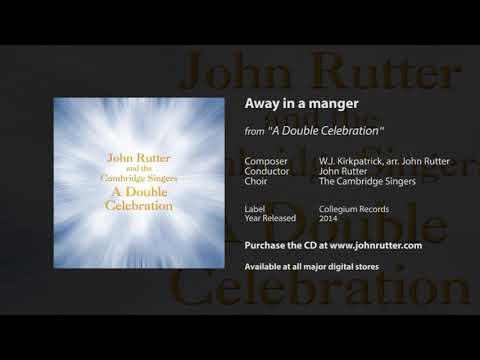 Away in a manger - W.J. Kirkpatrick, arr. John Rutter, John Rutter, The Cambridge Singers