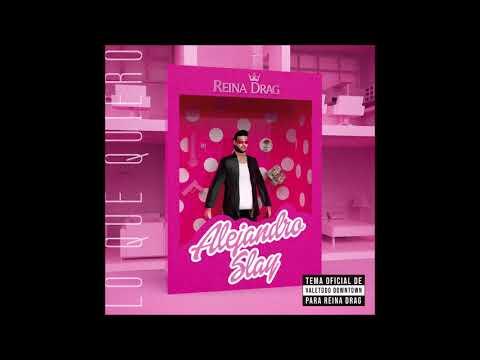 """Alejandro Slay - Lo Que Quiero (Tema Original de """"Reina Drag"""")"""