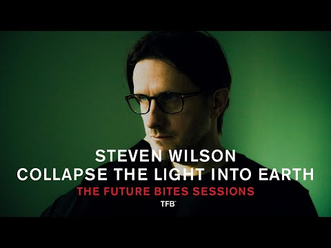 Steven Wilson - Collapse The Light Into Earth (The Future Bites Sessions)