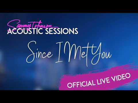 Sammy Johnson - Since I Met You (Official Acoustic Performance)