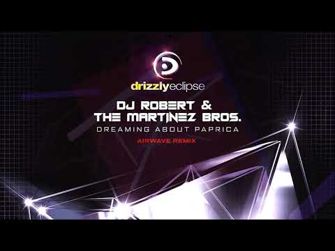 DJ Robert & The Martinez Bros  - Dreaming About Paprica (Airwave Remix)