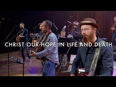 Christ Our Hope in Life and Death (Songwriters Edition) LIVE – Getty, Boswell, Kauflin, Papa, Merker
