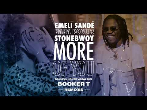 Emeli Sandé X Stonebwoy X Nana Rogues - More Of You (Booker T Emeli Soulfoul House Vocal Mix)