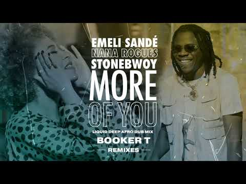 Emeli Sandé X Stonebwoy X Nana Rogues - More Of You (Booker T Afro Liquid Deep Dub Mix)