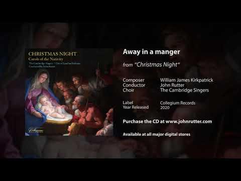 Away in a manger - William James Kirkpatrick, John Rutter (arr.), The Cambridge Singers