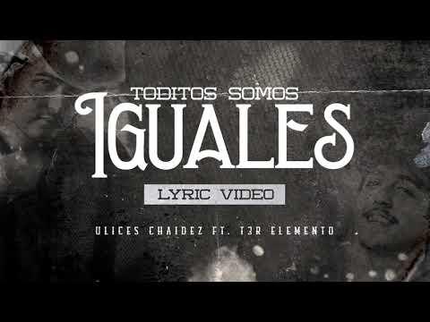 Toditos Somo Iguales  - (Video Con Letras) - T3R Elemento - Ulices Chaidez