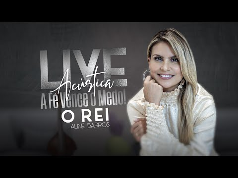 Aline Barros   Live A Fé vence o medo Acústico O REI