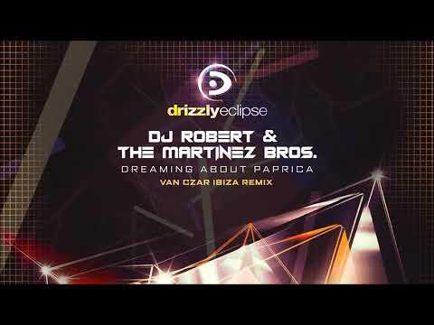 DJ Robert & The Martinez Bros - Dreaming About Paprica (Van Czar Ibiza Remix)