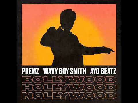 Premz Ft Wavy Boy Smith & Ayo Beatz- Bollywood x Hollywood x Nollywood (Official Audio)