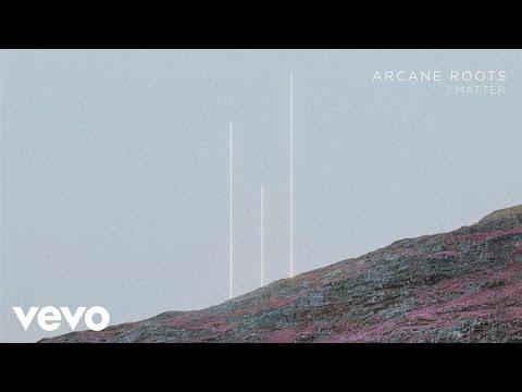 Arcane Roots - Matter (Audio)