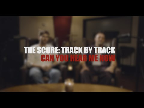 The Score - Can You Hear Me Now (Track by Track)