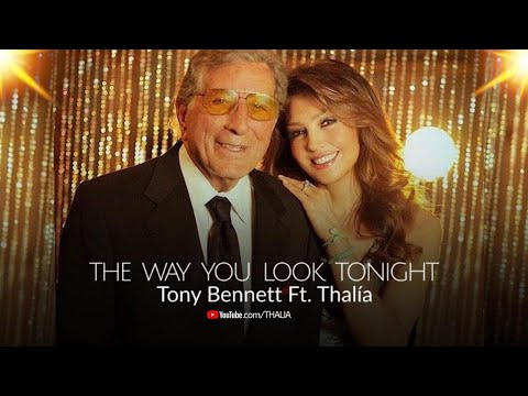 Tony Bennett Ft. Thalia - The Way You Look Tonight - Official Video