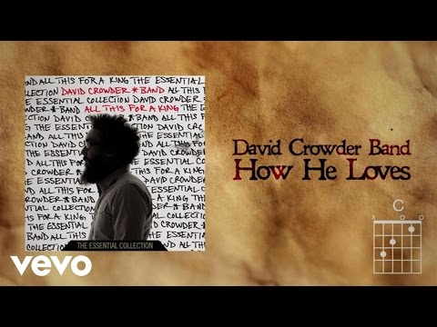 David Crowder Band - How He Loves (Lyrics And Chords)