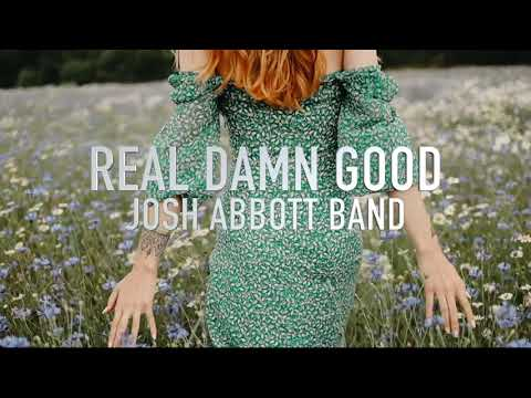 Josh Abbott Band - Real Damn Good