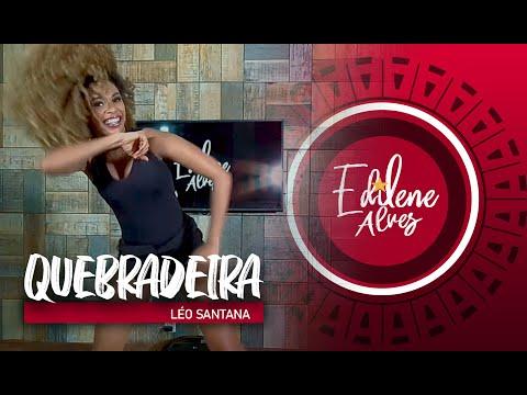 QUEBRADEIRA - Leo Santana  | Coreografia Edilene Alves