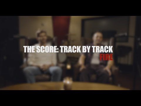 The Score - Fire (Track by Track)