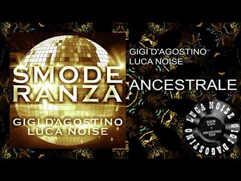 Gigi D'Agostino & Luca Noise - Ancestrale [ From the album SMODERANZA ]