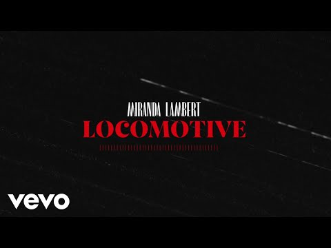 Miranda Lambert - Locomotive (Lyric Video)