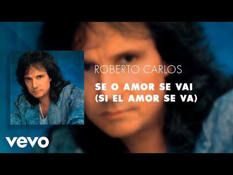 Roberto Carlos - Se o Amor Se Vai (Si El Amor Se Va) (Áudio Oficial)