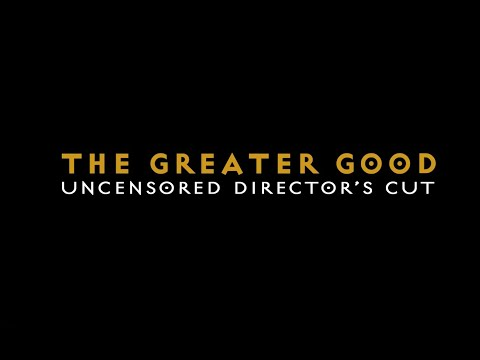 THE GREATER GOOD (LYRIC VIDEO) - UNCENSORED DIRECTOR'S CUT