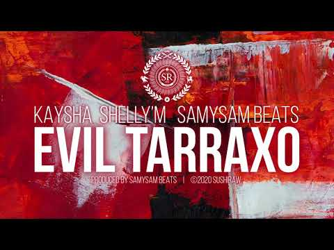 Kaysha x Shelly'M x SamySam Beats - Evil Tarraxo