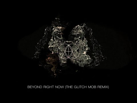 STS9 - Beyond Right Now (The Glitch Mob Remix)