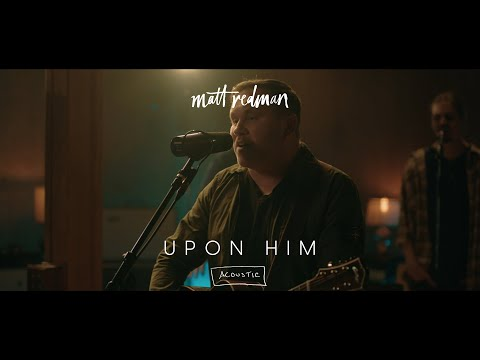Upon Him (Acoustic) | Matt Redman