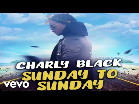 Charly Black - Sunday to Sunday (Official Audio)