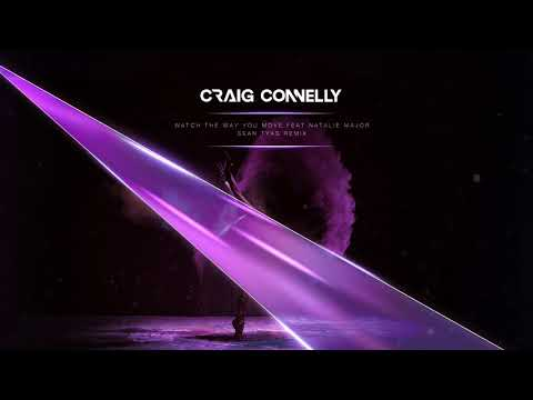Craig Connelly featuring Natalie Major - Watch the Way You Move (Sean Tyas Remix)