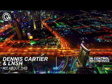 Dennis Cartier & LNSH - All About This