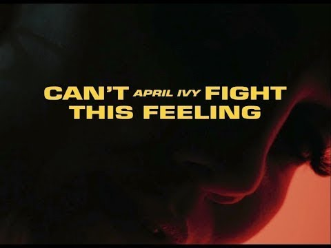 april ivy - can't fight this feeling (visual)