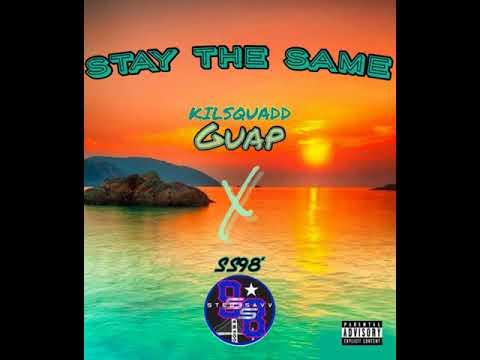 STAY THE SAME - KILSquadd Guap X SS98'