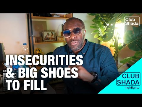 Insecurities and big shoes to fill | Club Shada