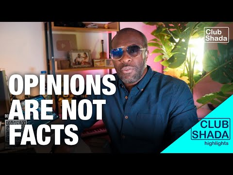 Opinions are not facts | Club Shada