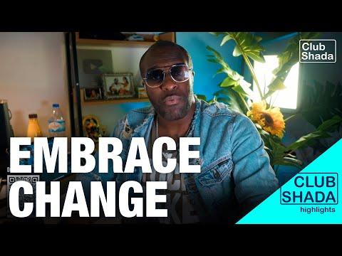 I always embraced change | Club Shada