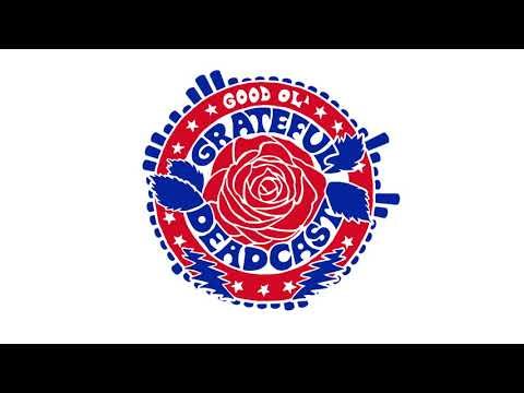 The Good Ol' Grateful Deadcast: Season 2 - Episode 8: Till The Morning Comes / To Lay Me Down