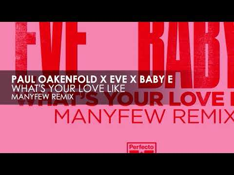 Paul Oakenfold x Eve x Baby E - What's Your Love Like (ManyFew Remix)
