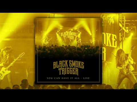 Black Smoke Trigger - You Can Have It All - LIVE