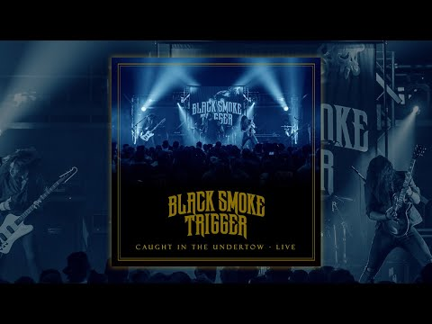 Black Smoke Trigger - Caught In The Undertow LIVE