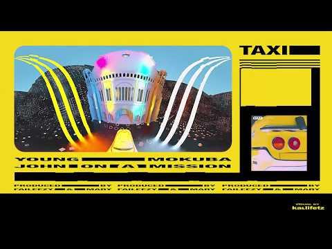 YOUNG MOKUBA x JOHN ON A MISSION - TAXI (PROD. BY FAILEEZY & MARY)