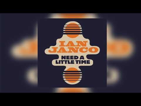 Ian Janco - Need A Little Time (Official Audio)