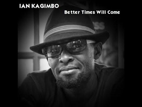 Ian Kagimbo -w- John Bowman - Better Times Will Come (Janis Ian
