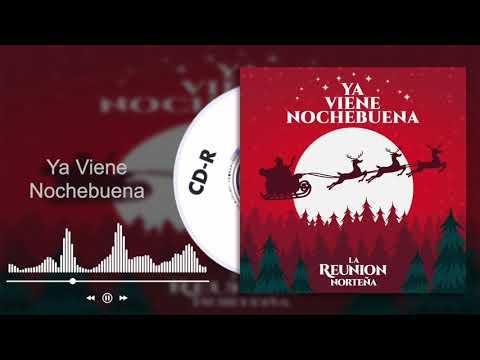La Reunión Norteña - Ya Viene Nochebuena (Audio)