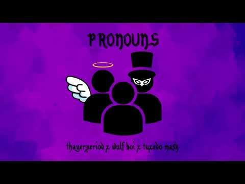 PRONOUNS (Wülf Boi x Tuxedo Mask x ThayerPeriod)