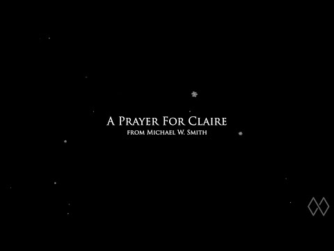 A Prayer for Claire | Michael W. Smith