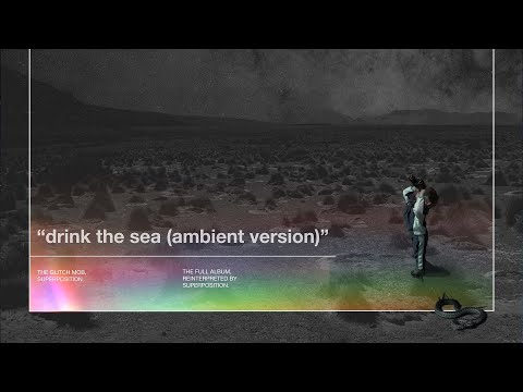 The Glitch Mob & Superposition - Drink the Sea (Ambient Version) [Full Album]