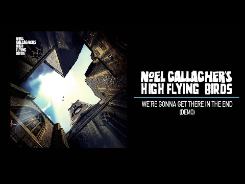 Noel Gallagher's High Flying Birds - We're Gonna Get There In The End (Demo)