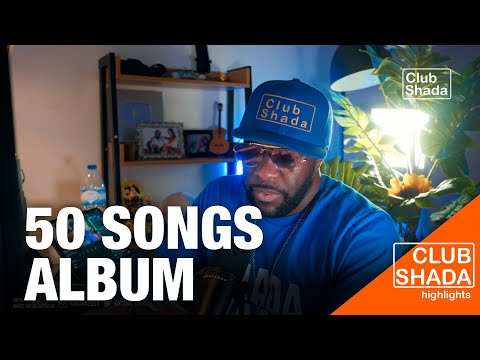 Doing a 50 songs mega album | Club Shada