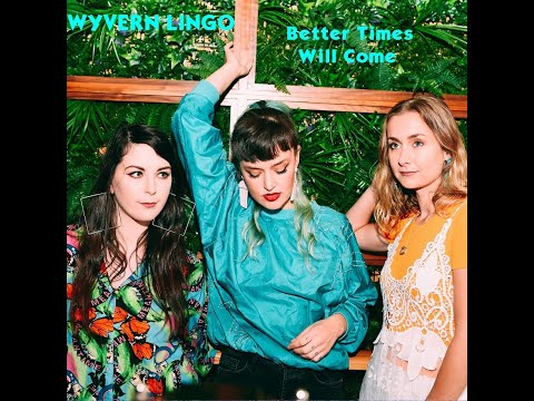 Wyvern Lingo - Better Times Will Come (Janis Ian)